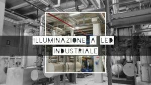 ILLUMINAZIONE A LED INDUSTRIALE
